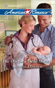 The Doctor's Little Miracle ebook by Michele Dunaway
