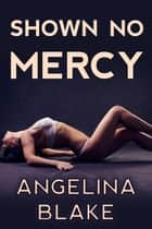 Shown No Mercy ebook by Angelina Blake