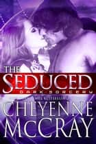 The Seduced ebook by Cheyenne McCray