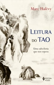 Leitura do Tao - Uma sabedoria que nos espera ebook by Marc Halévy