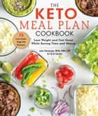 The Keto Meal Plan Cookbook - Lose Weight and Feel Great While Saving Time and Money ebook by