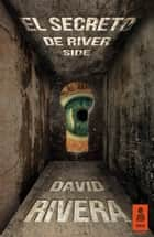 El secreto de River Side ebook by David Rivera