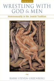 Wrestling with God and Men: Homosexuality in the Jewish Tradition ebook by Greenberg, Steven