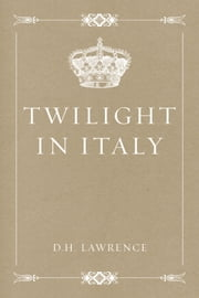 Twilight in Italy ebook by D.H. Lawrence