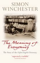 The Meaning of Everything - The Story of the Oxford English Dictionary ebook by Simon Winchester OBE
