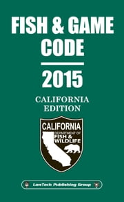 2015 California Fish & Game Code ebook by LawTech Publishing Group