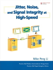 Jitter, Noise, and Signal Integrity at High-Speed ebook by Li, Mike Peng