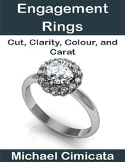 Engagement Rings: Cut, Clarity, Colour, and Carat ebook by Michael Cimicata