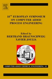 18th European Symposium on Computer Aided Process Engineering ebook by Braunschweig, Bertrand