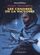 Les Cendres de la victoire - Honor Harrington, T9 ebook by Florence Bury, David Weber