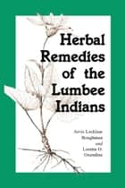 Herbal Remedies of the Lumbee Indians ebook by Arvis Locklear Boughman, Loretta O. Oxendine