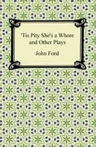 Tis Pity She's a Whore and Other Plays 電子書 by John Ford