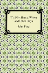 Tis Pity She's a Whore and Other Plays ebook by John Ford