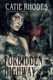 Forbidden Highway - Peri Jean Mace Ghost Thrillers, #5 ebook by Catie Rhodes