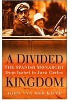 Divided Kingdom ebook by John Van der Kiste