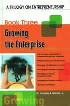 A Trilogy On Entrepreneurship: Growing the Enterprise ebook by Eduardo A. Morato, Jr.