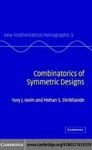 Combinatorics of Symmetric Designs ebook by Ionin, Yury J.