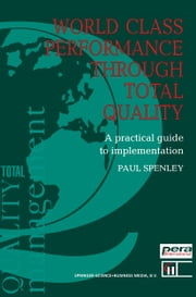 World Class Performance Through Total Quality - A practical guide to implementation ebook by Paul. Spenley
