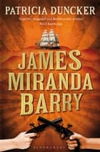 James Miranda Barry - Reissued ebook by Ms Patricia Duncker