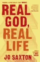 Real God, Real Life - Finding a Spirituality That Works ebook by Jo Saxton