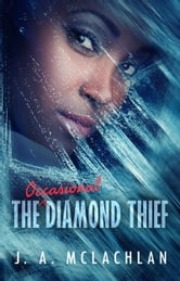 The Occasional Diamond Thief ebook by J. A. McLachlan