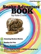 Snake Adventure Book: Discover Amazing Snakes, Snake Pictures, Snakes As Pets ebook by Kate Cruise