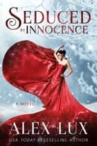 Seduced by Innocence - The Seduced Saga, #1 ebook by Alex Lux