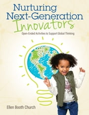 Nurturing Next-Generation Innovators - Open-Ended Activities to Support Global Thinking ebook by Ellen Booth Church