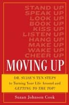 Moving Up: Dr. Sujay's Ten Steps to Turning Your Life Around and Getting to the Top! ebook by Suzan Johnson Cook