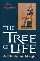 The Tree of Life: A Study in Magic ebook by Israel Regardie