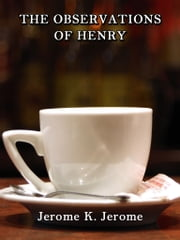 The Observations Of Henry ebook by Jerome K. Jerome