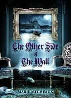 The Other Side of The Wall ebook by Marie Micheaux