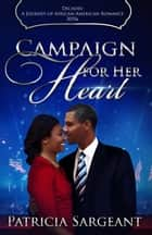 Campaign for Her Heart: Decades - A Journey of African American Romance ebook by Patricia Sargeant