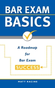 Bar Exam Basics: A Roadmap for Bar Exam Success - Pass the Bar Exam, #1 ebook by Matt Racine