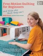 Free-Motion Quilting for Beginners - And Those Who Think They Can't ebook by Molly Hanson