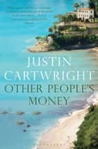 Other People's Money ebook by Justin Cartwright