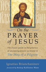 On the Prayer of Jesus ebook by Kallistos Ware,Ignatius Brianchaninov,Father Lazarus
