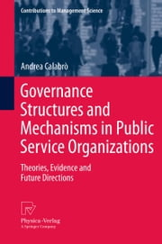 Governance Structures and Mechanisms in Public Service Organizations - Theories, Evidence and Future Directions ebook by Andrea Calabrò