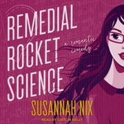Remedial Rocket Science - A Romantic Comedy audiobook by Susannah Nix