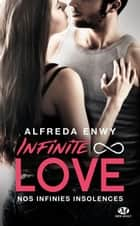 Nos infinies insolences - Infinite Love, T2 eBook by Alfreda Enwy