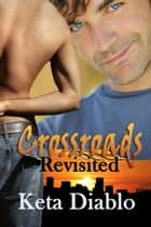 Crossroads Revisited, Book 2 - Crossroads, #2 ebook by Keta Diablo