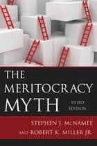 The Meritocracy Myth ebook by Stephen J. McNamee,Robert K. Miller Jr.