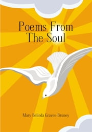 Poems from the Soul ebook by Mary Belinda Graves-Bruney