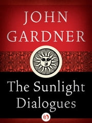 The Sunlight Dialogues ebook by John Gardner