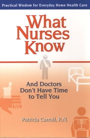 What Nurses Know and Doctors Don't Have Time to Tell You ebook by Pat Carroll