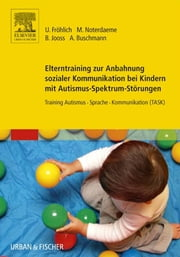 Elterntraining zur Anbahnung sozialer Kommunikation bei Kindern mit Autismus-Spektrum-Störungen - Training Autismus Sprache Kommunikation (TASK) ebook by Anke Buschmann,Ulrike Fröhlich,Michele Noterdaeme,Bettina Jooss