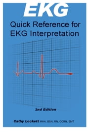 EKG Quick Reference for Interpretation ebook by Cathy Lockett, RN, MHA, BSN, CCRN, EMT