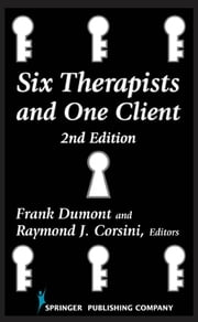 Six Therapists and One Client - 2nd Edition ebook by Frank Dumont, EdD,Raymond J. Corsini, PhD