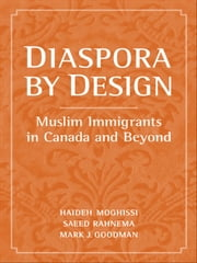 Diaspora by Design - Muslim Immigrants in Canada and Beyond ebook by Haideh Moghissi,Saeed Rahnema,Mark  Goodman