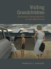 Visiting Grandchildren - Economic Development in the Maritimes ebook by Donald Savoie